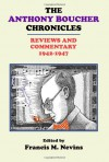 The Anthony Boucher Chronicles: Reviews and Commentary 1942-47 - Francis M. Nevins, Gavin L. O'Keefe