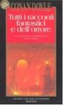 Tutti i racconti fantastici e dell'orrore - Sebastiano Fusco, Gianni Pilo, Arthur Conan Doyle