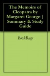 The Memoirs of Cleopatra by Margaret George | Summary & Study Guide - BookRags