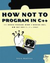 How Not to Program in C++: 111 Broken Programs and 3 Working Ones, or Why Does 2+2=5986? - Steve Oualline