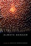 Always Danger - David Hernandez