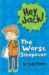 Hey Jack!: The Worst Sleepover - Sally Rippin