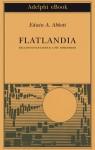 Flatlandia. Racconto fantastico a più dimensioni - Edwin A. Abbott, Masolino D'Amico, Giorgio Manganelli