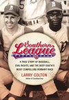 Southern League: A True Story of Baseball, Civil Rights, and the Deep South's Most Compelling Pennant Race - Larry Colton