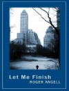 Let Me Finish - Roger Angell