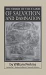 The Order of the Causes of Salvation and Damnation - William Perkins, Therese B. McMahon, C. Matthew McMahon