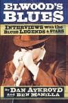 Elwood's Blues: Interviews with the Blues Legends & Stars - Dan Aykroyd