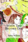 When Two Become One (When Two Become One and When One Becomes Two) - Steve Wilson