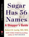 Sugar Has 56 Names: A Shopper's Guide (A Penguin Special from Hudson Street Press) - Robert H. Lustig