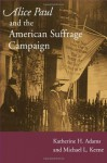 Alice Paul and the American Suffrage Campaign - Katherine H. Adams, Michael L Keene