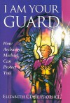 I Am Your Guard: How Archangel Michael Can Protect You (Pocket Guides to Practical Spirituality) - Elizabeth Clare Prophet