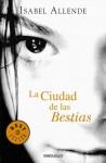 La Ciudad De Las Bestias - Isabel Allende