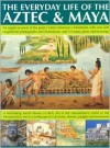 The Everyday Life of Aztec & Maya - Charles Phillips