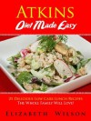 Atkins Diet Recipes Made Easy: 21 Delicious Low Carb Lunch Recipes The Whole Family Will Love! - Elizabeth Wilson