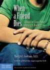 When a Friend Dies: A Book for Teens About Grieving & Healing - Marilyn E. Gootman, Pamela Espeland
