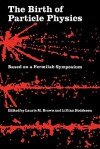 The Birth of Particle Physics - Laurie M. Brown, Lillian Hoddeson