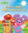 Elmo and Abby's Wacky Weather Day (Sesame Street) - Naomi Kleinberg, Weidman. John, Tom Brannon