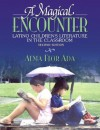 A Magical Encounter: Latino Children's Literature in the Classroom (2nd Edition) - Alma Flor Ada
