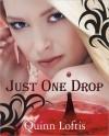 Just One Drop - Quinn Loftis
