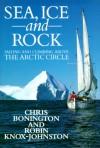 Sea, Ice, And Rock - Chris Bonington, Robin Knox-Johnston