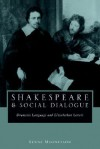 Shakespeare and Social Dialogue: Dramatic Language and Elizabethan Letters - Lynne Magnusson