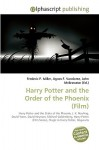 Harry Potter And The Order Of The Phoenix (Film): Harry Potter And The Order Of The Phoenix, J. K. Rowling, David Yates, David Heyman, Michael Goldenberg, ... Series), Magic In Harry Potter, Hogwarts - Frederic P. Miller, Agnes F. Vandome, John McBrewster