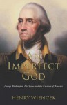 An Imperfect God: George Washington, His Slaves And The Creation Of America - Henry Wiencek