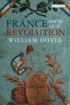 France and the Age of Revolution: Regimes Old and New from Louis XIV to Napoleon Bonaparte - William Doyle