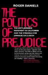 The Politics of Prejudice: The Anti-Japanese Movement in California & the Struggle for Japanese Exclusion - Roger Daniels