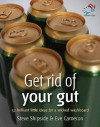 Get Rid of Your Gut: 52 Brilliant Ideas for a Wicked Washboard - Steve Shipside, Eve Cameron