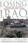 Losing Iraq: Inside the Postwar Reconstruction Fiasco - David L. Phillips