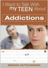 I Want to Talk with My Teen About Addictions - Megan Hutchinson