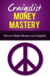 Craigslist Money Mastery How to Make Money on Craigslist - Brad Johnson