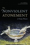 The Nonviolent Atonement - J. Denny Weaver