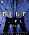 Blue Like Jazz: Nonreligious Thoughts on Christian Spirituality (Audio) - Scott Brick, Donald Miller