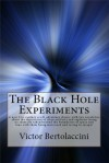 The Black Hole Experiments - Victor Bertolaccini
