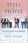 Types of People: How to Counsel Them Biblically - Jay E. Adams