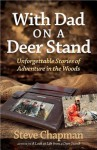 With Dad on a Deer Stand: Unforgettable Stories of Adventure in the Woods - Steve Chapman