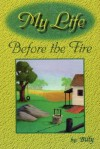 My Life Before the Fire - William Mitchell
