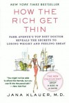 How the Rich Get Thin: Park Avenue's Top Diet Doctor Reveals the Secrets to Losing Weight and Feeling Great - Jana Klauer