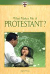 What Makes Me a Protestant? - Adam Woog