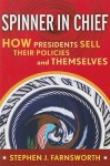 Spinner in Chief: How Presidents Sell Their Policies and Themselves - Stephen J. Farnsworth