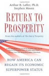 By Arthur B. Laffer, Stephen Moore: Return to Prosperity: How America Can Regain Its Economic Superpower Status Ieth (0th) Edition - Arthur B. Laffer