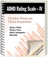 ADHD Rating Scale--IV (for Children and Adolescents): Checklists, Norms, and Clinical Interpretation - George J. DuPaul, Thomas J. Power, Arthur D. Anastopoulos, Robert Reid