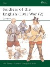 Soldiers of the English Civil War (2): Cavalry - John Tincey, Angus McBride