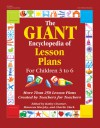 The GIANT Encyclopedia of Lesson Plans for Children 3 to 6: More Than 250 Lesson Plans Created by Teachers for Teachers - Kathy Charner, Kathy Charner, Maureen Murphy