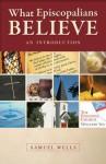 What Episcopalians Believe: An Introduction - Samuel Wells