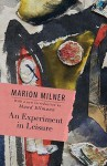 An Experiment in Leisure - Marion Milner