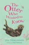 The Otter Who Wanted to Know - Jill Tomlinson, Paul Howard