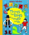 Things for Boys to Make and Do. Emily Bone, Rebecca Gilpin and Leonie Pratt - Emily Bone